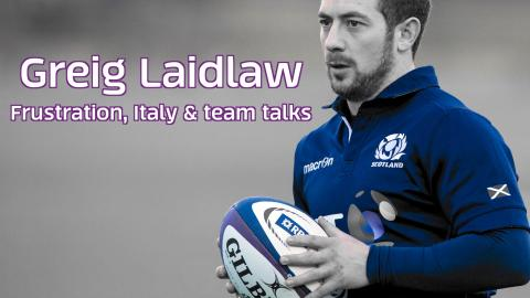 Greig Laidlaw | Frustration, Italy and his pre-match team talk