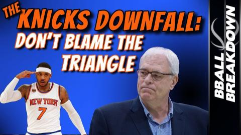 The KNICKS Downfall: Don't Blame The TRIANGLE