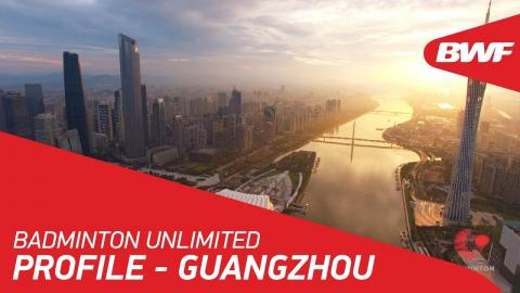 Badminton Unlimited | Guangzhou City Profile | BWF 2018