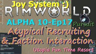 Atypical Recruiting & Faction Interactions-RimWorld A10 Joy System-Utopia Fun Time Resort-Ep17