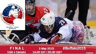 USA V Canada   Final   2015 IPC Ice Sledge Hockey World Championships A-Pool, Buffalo