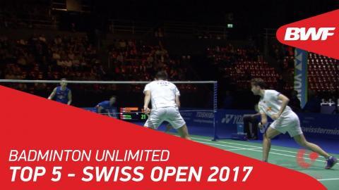Badminton Unlimited   Top 5 Plays - YONEX Swiss Open 2017   BWF 2018