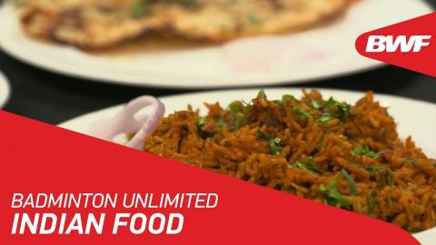 Badminton Unlimited | Indian Food | BWF 2018