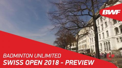 Badminton Unlimited | Swiss Open 2018 - Preview | BWF 2018