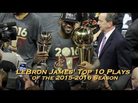 LeBron James' Top 10 Plays of the 2015-16 Season