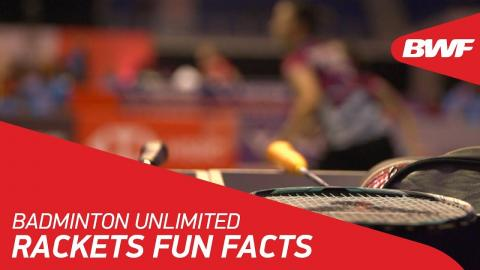 Badminton Unlimited | Rackets Fun Facts | BWF 2018