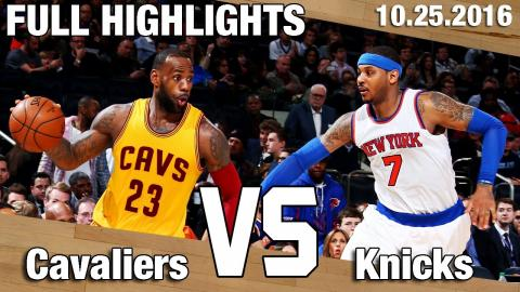 Knicks vs Cavaliers Full Game Highlights l Opening Night 10.25.16
