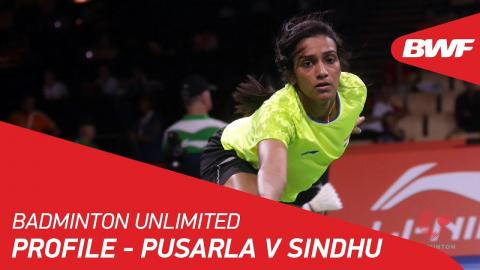 Badminton Unlimited | Pusarla V Sindhu - Profile | BWF 2018